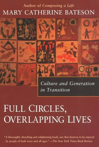 Full Circles, Overlapping Lives: Culture and Generation in Transition, Bateson,Mary Catherine