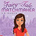 The Fairy-Tale Matchmaker Audiobook by E.D. Baker Narrated by Emily Bauer