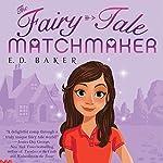 The Fairy-Tale Matchmaker   E.D. Baker