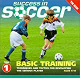 Success in Soccer Basic Training: Techniques and Tactics for Developing the Serious Player (Ages 6-14)