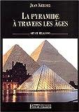 echange, troc Jean Kerisel - La Pyramide à travers les âges: Art et religions