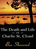 The Death and Life of Charlie St. Cloud (1587246996) by Ben Sherwood