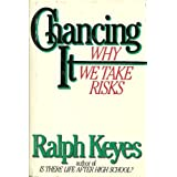 Chancing It: Why We Take Risks ~ Ralph Keyes