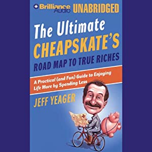The Ultimate Cheapskate's Road Map to True Riches: Enjoying Life More by Spending Less | [Jeff Yeager]
