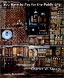 You Have to Pay for the Public Life: Selected Essays of Charles W. Moore
