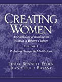 Creating Women: An Anthology of Readings on Women in Western Culture, Volume 1 (Prehistory Through the Middle Ages)