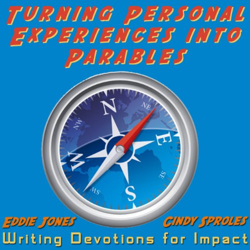Turning Personal Experiences into Parables: Writing Devotions for Impact (Seeking the Heart of God) Cindy Sproles and Eddie Jones