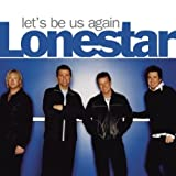 Let's Be Us Again ~ Lonestar