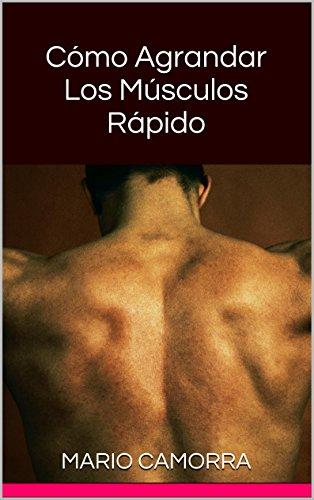 Cómo Agrandar Los Músculos Rápido: Aprendé rutinas de físico culturismo y musculación.