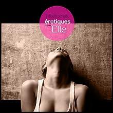 Histoires Erotiques pour Elle | Livre audio Auteur(s) : Sophie Bramly, Ollie Germain, Denise Ackel, Esse Heme Narrateur(s) : Sophie Bramly, Ollie Germain, Denise Ackel, Esse Heme