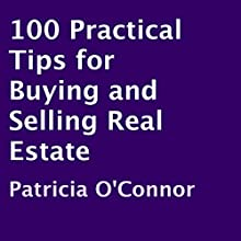 100 Practical Tips for Buying and Selling Real Estate (       UNABRIDGED) by Patricia O'Connor Narrated by Patricia O'Connor