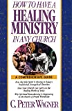How to Have a Healing Ministry in Any Church (0830715266) by Wagner, C. Peter