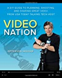 Video Nation: A DIY guide to planning, shooting, and sharing great video from USA Today's Talking Tech host