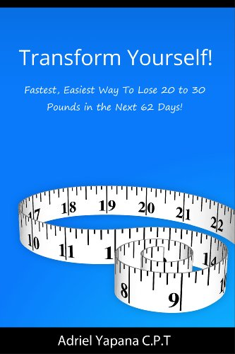 Transform Yourself!: Fastest, Easiest Way To Lose 20 To 30 Pounds In The Next 62 Days!