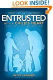 Entrusted with a Child's Heart: A Biblical Study in Family Life, 2nd Edition