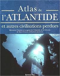 Atlas de l'Atlantide : Et autres civilisations perdues