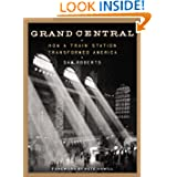 Grand Central: How a Train Station Transformed America