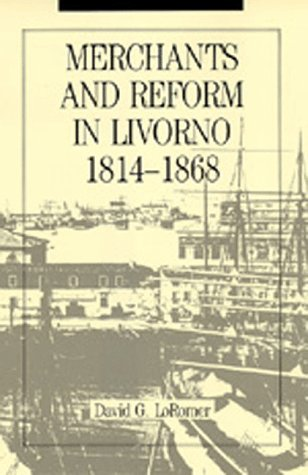 Merchants and Reform in Livorno, 1814-1868, Loromer, David G.