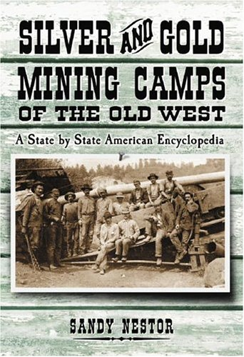 Silver And Gold Mining Camps of the Old West: A State by State American Encyclopedia (Indian Placenames in America)