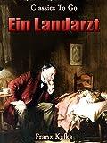 Ein Landarzt: Neubearbeitung der ungekürzten Originalfassung (Classics To Go 510) (German Edition)