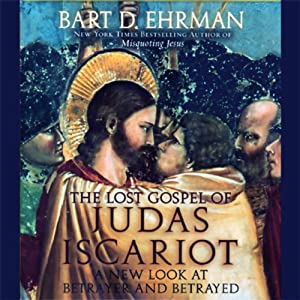 The Lost Gospel of Judas Iscariot: A New Look at the Betrayer and Betrayed | [Bart D. Ehrman]