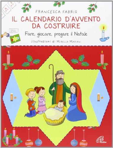 Il calendario d'Avvento da costruire Fare giocare pregare il Natale PDF
