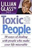 Toxic People: 10 Ways Of Dealing With People Who Make Your Life Miserable (0312152329) by Lillian Glass