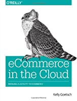 eCommerce in the Cloud: Bringing Elasticity to eCommerce Front Cover
