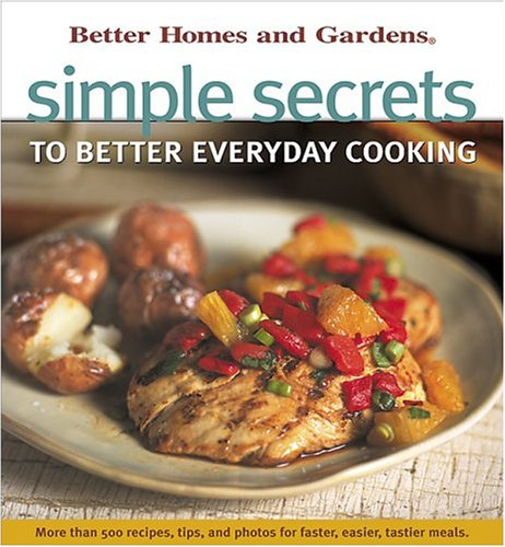 Simple Secrets to Better Everyday Cooking (Better Homes and Gardens(R))