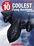 img - for The 10 Coolest Flying Machines (10 (Franklin Watts)) book / textbook / text book