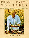 : From the Earth to the Table: John Ash's Wine Country Cuisine