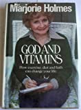 God and vitamins: How exercise, diet and faith can change your life (0385152493) by Holmes, Marjorie