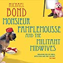 Monsieur Pamplemousse and the Militant Midwives (       UNABRIDGED) by Michael Bond Narrated by Bill Wallis