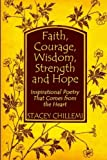 Faith, Courage, Wisdom Strength and Hope: Inspirational Poetry That Comes Straight from the Heart: Inspirational Poetry That Comes from the Heart