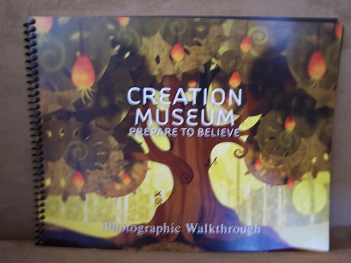 Creation Museum Prepare to Believe Photographic Walkthrough (Answers in Genesis, Creation Museum Prepare to Believe Photographic Walkthrough)