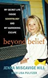 By Jenna Miscavige Hill Beyond Belief: My Secret Life Inside Scientology and My Harrowing Escape (Lrg) [Library Binding]