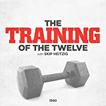 The Training of the Twelve (       UNABRIDGED) by Skip Heitzig Narrated by Skip Heitzig