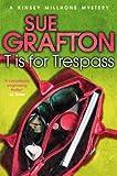T is for Trespass (Kinsey Millhone Alphabet series Book 20)