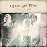 The Road To Here ~ Little Big Town