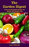 The Garden Digest: Fruit and Vegetable Recipes for Health and Weight Loss