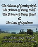 "The Science of Getting Rich, The Science of Being Well, The Science of Being Great & The Law of Opulence: The Collected ""New Thought"" Wisdom of Wallace D. Wattles (0982662467) by Wattles, Wallace D"