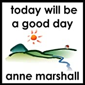 Today Will Be a Good Day: Set Your Intention for a Successful and Enjoyable Day | [Anne Marshall]