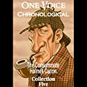 One Voice Chronological: The Consummate Holmes Canon, Collection 5 (       UNABRIDGED) by Sir Arthur Conan Doyle Narrated by David Ian Davies