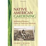 Native American Gardening: Buffalobird-Woman's Guide to Traditional Methods ~ Waheenee