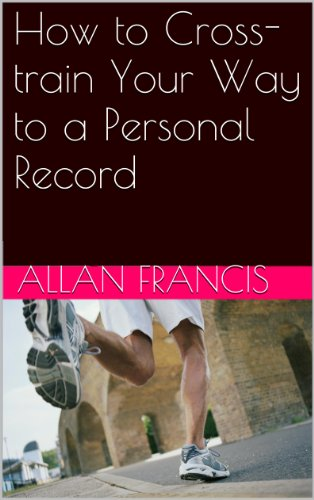 How to Cross-train Your Way to a Personal Record PDF