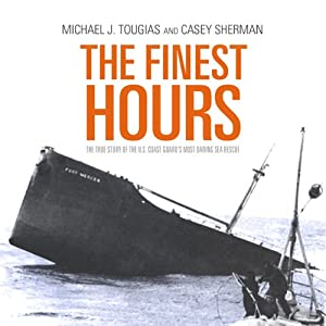 The Finest Hours: The True Story of the U.S. Coast Guard's Most Daring Sea Rescue | [Michael J. Tougias, Casey Sherman]