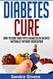 Diabetes Cure: How to Reverse Diabetes Naturally in 30 days or Less (Diabetes Reversal, Diabetes Cooking, Diabetes Cure, Diabetes Books Alternative Medicine, Natural Cures, Natural Remedies,)