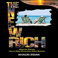 The New Rich: Online Business: Ideas for Startup, How to Make Money from Online Business Audiobook by Khalid Zidan Narrated by Michelle Murillo