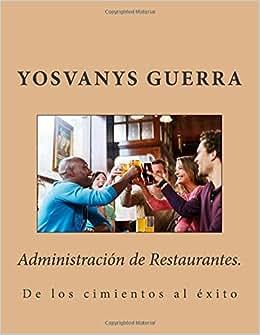 Administracion De Restaurantes.: De Los Cimientos Al Exito (Spanish Edition)