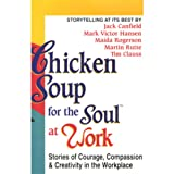 img - for Chicken Soup for the Soul at Work: Stories of Courage, Compassion, and Creativity in the Workplace book / textbook / text book